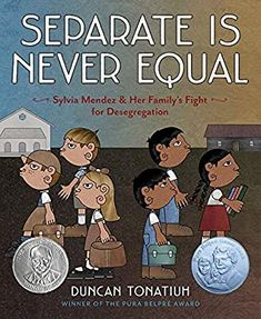 Separate Is Never Equal: Sylvia Mendez and Her Family's Fight for Desegregation (Jane Addams Award Book (Awards)): Tonatiuh, Duncan: 9781419710544: Amazon.com: Books