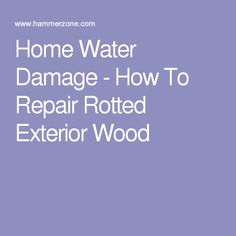 Home Water Damage - How To Repair Rotted Exterior Wood