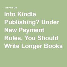 Into Kindle Publishing? Under New Payment Rules, You Should Write Longer Books