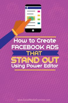 How to Create Facebook Ads That Stand Out Using Power Editor Social Media Examiner