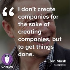 """I don't create companies for the sake of creating companies, but to get things done."" – Elon Musk, Entrepreneur #ecommerce #shopify"