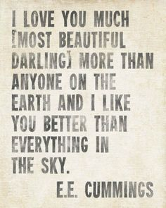 """I love you much [most beautiful darling] more than anyone on the earth and I like you better than everything in the sky."" — E.E. Cummings"