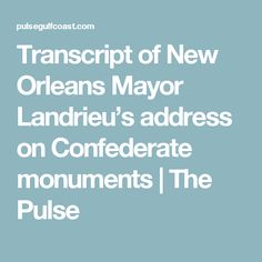 Transcript of New Orleans Mayor Landrieu's address on Confederate monuments | The Pulse