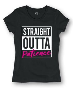 Look at this Black 'Straight Outta Patience' Fitted Tee on #zulily today!