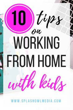 10 Tips: Working from Home with Kids — Splash Owl Media Work From Home Tips, Money From Home, Small Business Marketing, Business Tips, Business Planning, Email Marketing, Content Marketing, How To Make Money, How To Get