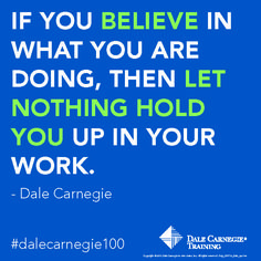 If you believe in what you are doing, then let nothing hold you up in your work. - Dale Carnegie