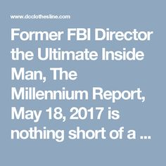 """Former FBI Director the Ultimate Inside Man, The Millennium Report, May 18, 2017 is nothing short of a detailed 'road map' of Comey's deliberate activities of being a 'rain maker' strategist (an """"elite fixer""""?) for the Clinton—Obama 'partnership' and its alleged 'illegal and unconstitutional side shows' in governance. The author of the report, Lisa Frank, has 'dropped a hammer' not only on Comey but on allegations of a Clinton-Obama 'conspiracy' of sorts, which must be investigated on a…"""