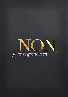 Non Je Ne Regrette Rien - I have no regrets. French Words, French Quotes, French Kiss, Great Quotes, Quotes To Live By, Inspirational Quotes, The Words, Words Quotes, Me Quotes