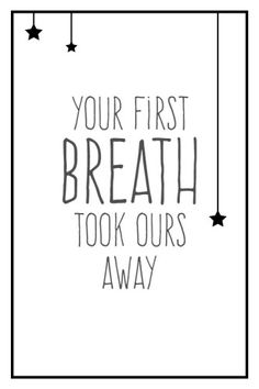Your-first-breathe-took-ours-away