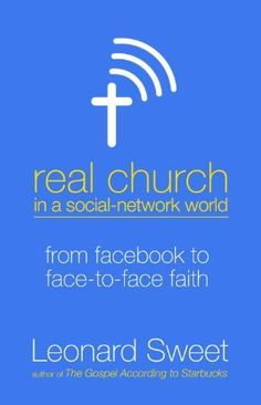 Real Church in a Social Network World: From Facebook to Face-to-Face Faith by Leonard Sweet, http://www.amazon.com/dp/B004Y89RKI/ref=cm_sw_r_pi_dp_DjPQpb0VKF15M