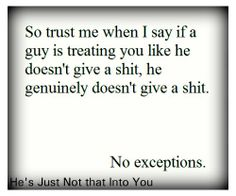 "I live by this quote from ""He's Just Not That Into You""...."