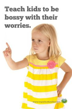 Anxious Child? Teach them to be Bossy with Worries