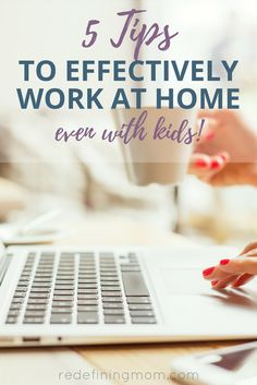 5 amazing tips for working from home effectively! Learn how to work from home with kids and still be productive. work from home mom / work from home ideas / work from home online / work from home schedule / work from home organization / work from home business via @redefinemom