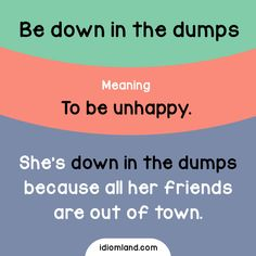 Have you ever been down in the dumps?
