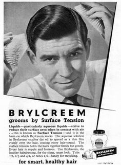 """1950s Brylcreem ad- Brylcreem (pronounced brill-cream) is a brand of hair styling products for men. The first Brylcreem product was a pomade created in 1928 by County Chemicals at the Chemico Works in Bradford Street, Birmingham, England. The pomade is an emulsion of water and mineral oil stabilized with beeswax. """"Brylcreem a little dab will do ya; Use more only if you dare; But watch out, the gals will all pursue ya...... they love to get their fingers in your hair!"""" I love it!! jj"""