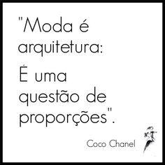 """""""Moda é arquitetura: É uma questão de proporções"""". Coco Chanel.  #frases #moda #fashion #quotes #arquitetura"""