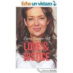 LOVE & JUSTICE: A Compelling True Story Of Triumph Over Tragedy (English Edition) eBook: Diana Morgan-Hill: Amazon.es: Tienda Kindle