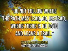 """Ralph Waldo Emerson Self-Reliance Quotes   ... where there is no path and leave a trail."""" — Ralph Waldo Emerson"""