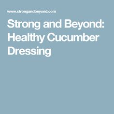 Strong and Beyond: Healthy Cucumber Dressing