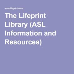 The Lifeprint Library (ASL Information and Resources)