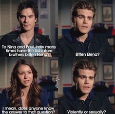 The Vampire Diaries Ian Somerhalder(Damon),Paul Wesley(Stefan) & Nina Dobrev(Elena,Katherine,Amara etc.), I remember that time Stefan play bit her once but I really don't know the answer to that question either. Vampire Diaries Memes, Vampire Diaries Damon, Serie The Vampire Diaries, Vampire Daries, Vampire Diaries The Originals, Vampire Quotes, Paul Wesley Vampire Diaries, Damon Salvatore, Funny Interview