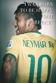 """I was born to be happy, not perfect."" #neymar jr quote"