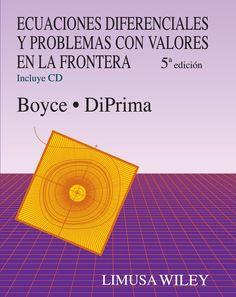 Ecuaciones diferenciales y problemas con valores en la frontera / William E.  Boyce y Richard C.  DiPrima.2010.