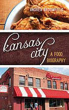 Kansas City : a food biography
