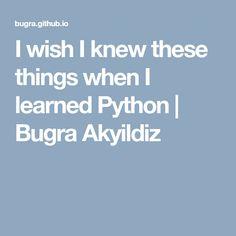 I wish I knew these things when I learned Python   Bugra Akyildiz