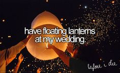#6- Find a man that passionately loves God. Marry him and have floating lanterns at our wedding as a promise to each other!