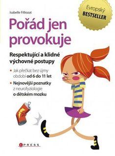 Pořád jen provokuje -- Respektující a klidné výchovné postupy Our Baby, Adhd, Education, Children, School, Retro, Books, Kids Psychology, Toddlers