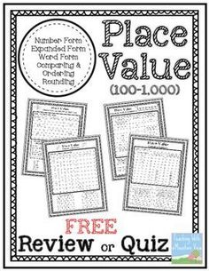 FREE Place Value Quiz or Review 100-1,000. FREE Place Value Quiz or Review 1,000-1,000,000. Use these four pages of material to review or quiz your students on basic place value concepts. Concepts covered include: Number Form, Expanded Form, Word Form, Comparing Numbers, Ordering Numbers, Base Ten Skills, Rounding Numbers