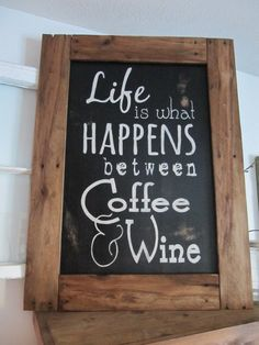 Life is what Happens between Coffee & Wine by MoreThanWordsSigns https://www.facebook.com/MoreThanWordsSigns
