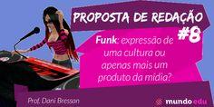Proposta de redação #8 - Funk: expressão de uma cultura ou apenas mais um produto da mídia? #BlogMundoEdu #MundoPortuguês #ENEM #Redação #MundoEdu