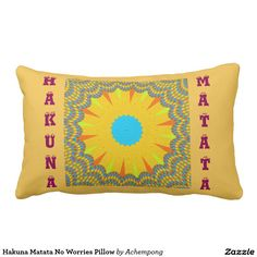 Hakuna Matata No Worries Pillow #Hakuna #Matata #Amazing #beautiful #stuff #products #sold on #Zazzle #Achempong #online #store for #the #ultimate #shopping #experience.