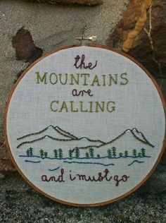 The Mountains Are Calling and I Must Go. by LadyJaneLongstitches Embroidery Hoop Art, Hand Embroidery Patterns, Cross Stitch Embroidery, Cross Stitch Patterns, The Mountains Are Calling, Embroidery For Beginners, Stitch Design, Cross Stitching, Needlework