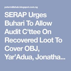 SERAP Urges Buhari To Allow Audit C'ttee On Recovered Loot To Cover OBJ, Yar'Adua, Jonathan's Govts