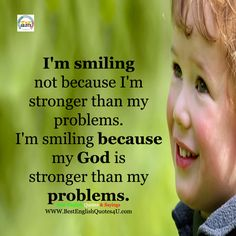 Best'English'Quotes'&'Sayings: I'm smiling not because I'm stronger than my problems...