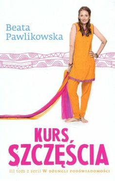 """Beata Pawlikowska, """"Kurs szczęścia"""", G+J, Warszawa 2013. 365 stron"""