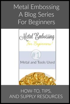 Metal Embossing The Basics #1.  A beginners metal embossing series sharing the tools and metal used.