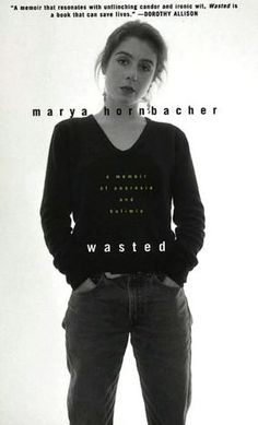 Wasted: A Memoir of Anorexia and Bulimia. Probably my favorite book.
