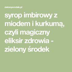 syrop imbirowy z miodem i kurkumą, czyli magiczny eliksir zdrowia - zielony środek Food And Drink, Math Equations, Turmeric