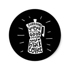 #Surround Yourself With Good People And Black Coffe Classic Round Sticker - #funny #coffee #quote #quotes