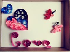 Quiling paper.. Love..Hearts.. Buterflies.. <3