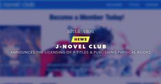 J-Novel Club Announces the Licensing of 9 Titles & Publishing Physical Books News from AnimeExpo 2018, J-Novel Club will beincreasing their library of titles by a third with the announcement of the acquisition of 9 light novel titles and the start of producing and selling its own line of physical books.