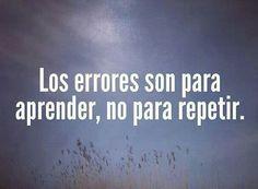 Los errores son para aprender, no para repetir.