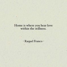 Home is where you find love within the stillness.