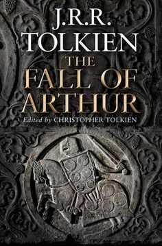 """J.R.R. Tolkien's """"Fall of Arthur"""" is a good read if you're interested in Tolkien's influences or his poetry. If you're looking for more Middle-Earth? Don't bother."""