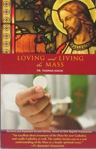 LOVING AND LIVING THE MASS by FR. THOMAS KOCIK. $7.95