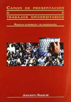 Canon de presentacion de trabajos universitarios.modelos academicos y de investigación. Jesucristo Riquelme. Máis información no catálogo: http://kmelot.biblioteca.udc.es/record=b1387829~S1*gag